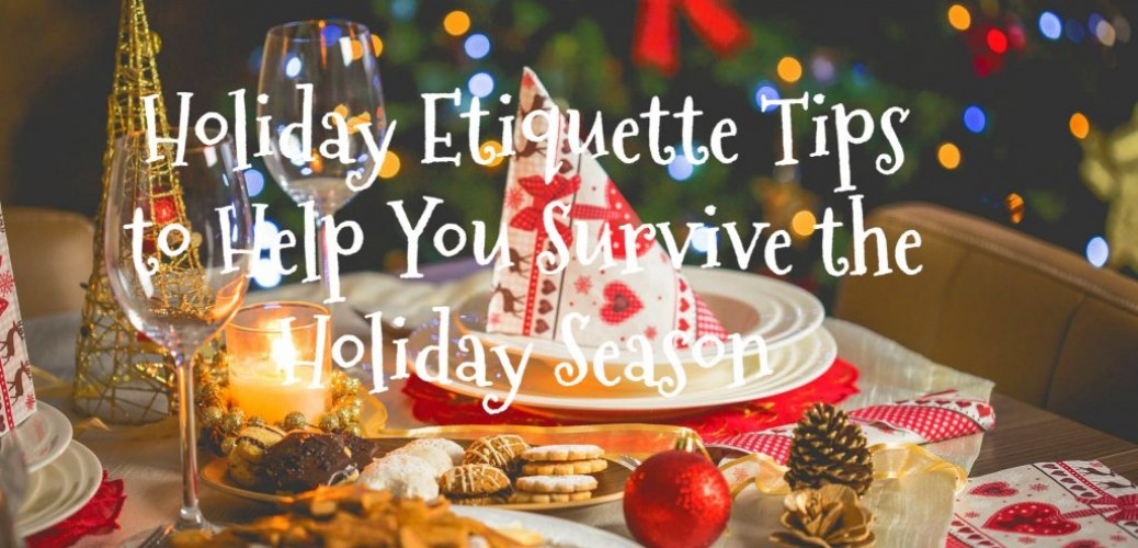 Holiday Etiquette Tips to Help You Survive the Holiday Season