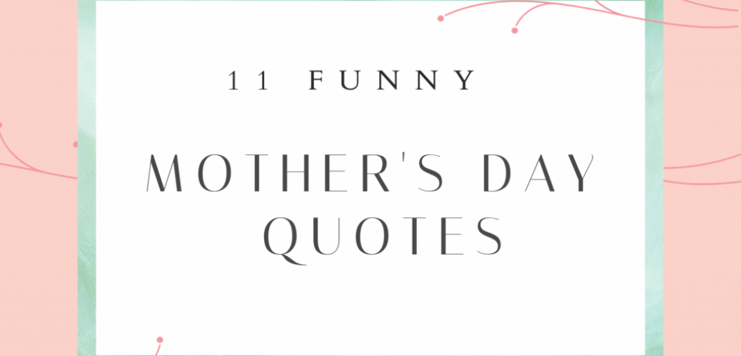 11 Funny Mother's Day Quotes to Celebrate Mom